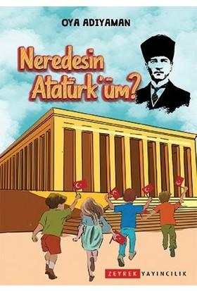 Neredesin Atatürk'üm? - Oya Adıyaman