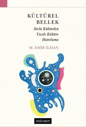 Kültürel Bellek: Sözlü Kültürden Yazılı Kültüre Hatırlama - M. Emir Ilhan