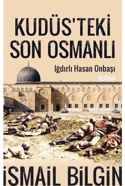 Kudüsteki Son Osmanlı / Iğdırlı Hasan Onbaşı - İsmail Bilgin