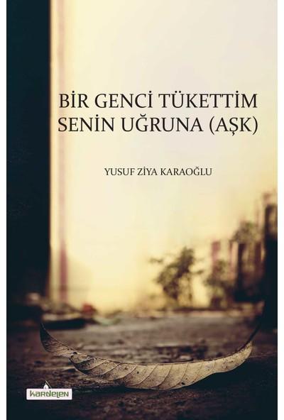 Bir Genci Tükettim Senin Uğruna (Aşk) - Yusuf Ziya Karaoğlu