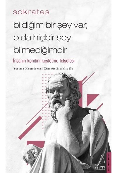 Bildiğim Bir Şey Var, O Da Hiçbir Şey Bilmediğimdir - Sokrates