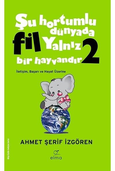 Şu Hortumlu Dünyada Fil Yalnız Bir Hayvandır 2 (Yeşil Kapak) - Ahmet Şerif İzgören