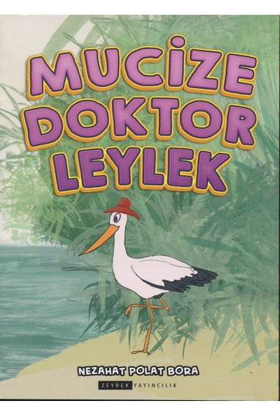 Mucize Doktor Leylek (Renkli-Resimli) - Nezahat Polat Bora