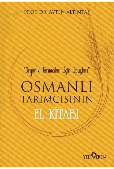 Osmanlı Tarımcısının El Kitabı - Ayten Altıntaş