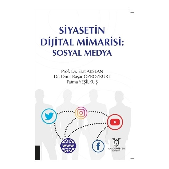 Siyasetin Dijital Mimarisi: Sosyal Medya - Esat Arslan