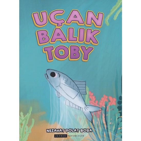 Uçan Balık Toby (Renkli-Resimli) - Nezahat Polat Bora