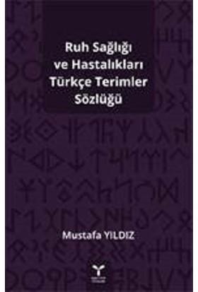 Ruh Sağlığı Ve Hastalıkları Türkçe Terimler Sözlüğü - Mustafa Yıldız