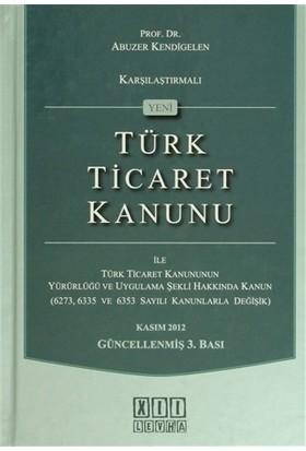Karşılaştırmalı Yeni Türk Ticaret Kanunu İle Türk Ticaret Kanununun Yürürlüğü Ve Uygulama Şekli Hakk-Abuzer Kendigelen