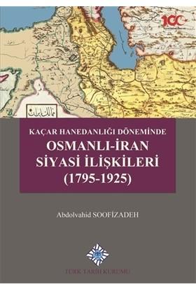 Kaçar Hanedanlığı Döneminde Osmanlı - İran Siyasi İlişkileri (1795-1925) - Abdolvahid Soofizadeh