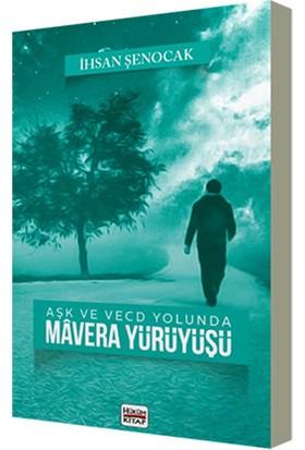 Aşk ve Vecd Yolunda Mavera Yürüyüşü - Ihsan Şenocak