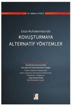 Ceza Muhakemesinde Kovuşturmaya Alternatif Yöntemler - Hakan A. Yavuz