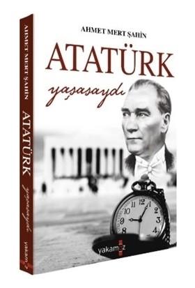 Atatürk Yaşasaydı - Ahmet Mert Şahin