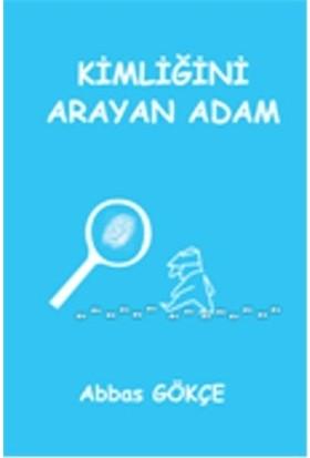 Kimliğini Arayan Adam - Abbas Gökçe