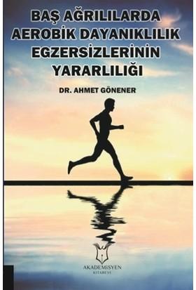 Baş Ağrılılarda Aerobik Dayanıklılık Egzersizlerinin Yararlılığı - Ahmet Gönener