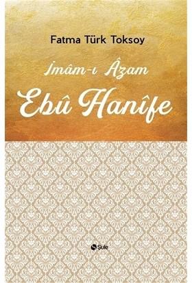İmam-I Azam Ebu Hanife - Fatma Türk Toksoy