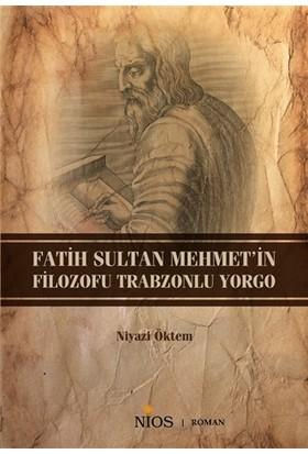 Fatih Sultan Mehmet'İn Filozofu Trabzonlu Yorgo - Niyazi Öktem
