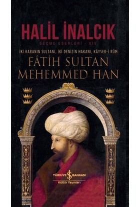 Fâtih Sultan Mehemmed Han İki Karanın Sultanı, İki Denizin Hakanı, Kâyseri Rûm - Halil İnalcık