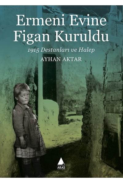 Ermeni Evine Figan Kuruldu - Ayhan Aktar