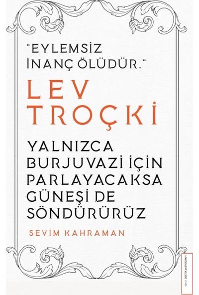 Yalnızca Burjuvazi İçin Parlayacaksa Güneşi De Söndürürüz/Lev Troçki - Sevim Kahraman