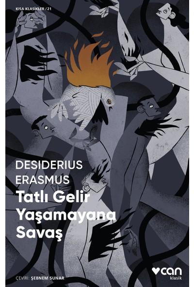 Tatlı Gelir Yaşamayana Savaş - Desiderius Erasmus