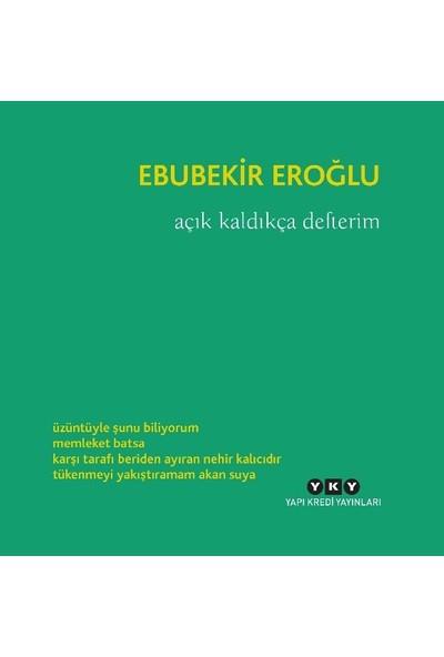 Açık Kaldıkça Defterim - Ebubekir Eroğlu