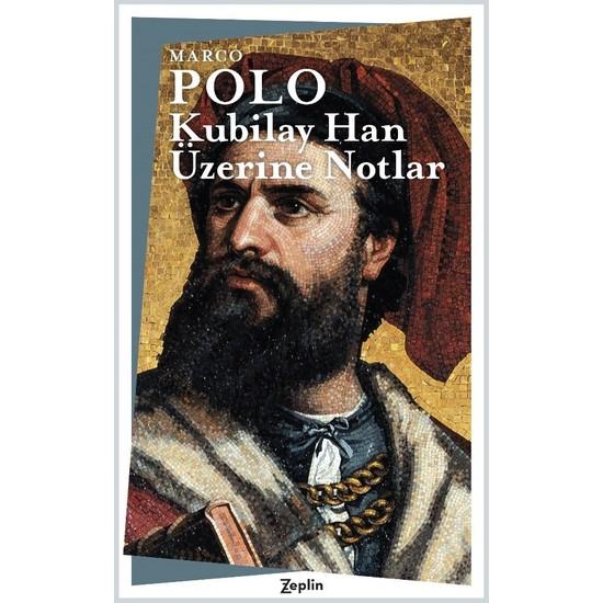 Kubilay Han Üzerine Notlar - Marco Polo