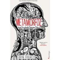 Metamorfoz:İnsan Vücudunda Değişimin Öyküsü - Gavin Francis
