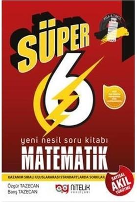 Nitelik 6.Sınıf Yeni Nesil Süper Matematik Soru Kitabı - Özgür Tazecan