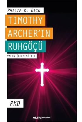 Tımothy Archer'ın Ruhgöçü Valıs Üçlemesi III - Pkd Philip K. Dick