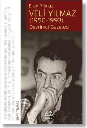 Veli Yılmaz (1950-1993) Devrimci Gazeteci - Eray Yılmaz