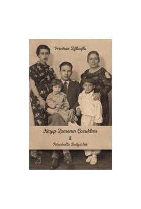 Kayıp Zamanının Çocukları İle İstanbullu Bulgarlar - Vercihan Ziflioğlu