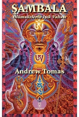 Şambala - Ölümsüzlerin Işık Vahası - Andrew Tomas