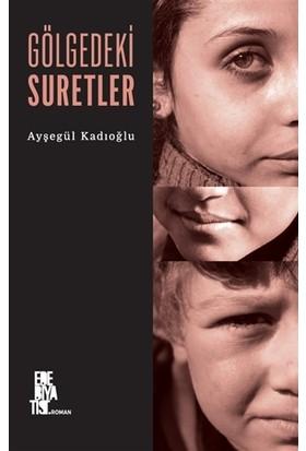 Gölgedeki Suretler - Ayşegül Kadıoğlu