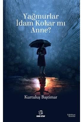 Yağmurlar İdam Kokar mı Anne? - Kurtuluş Baştimar