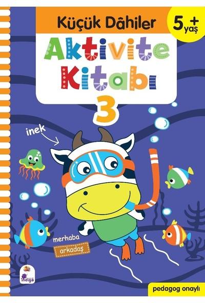 Küçük Dahiler Aktivite Kitabı 3 – 5+ Yaş (Pedagog Onaylı) - Gülizar Ç. Çetinkaya - Ayça G. Derin