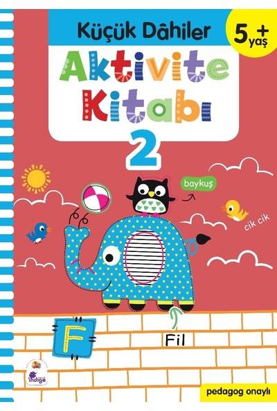 Küçük Dahiler Aktivite Kitabı 2 – 5+ Yaş (Pedagog Onaylı) - Gülizar Ç. Çetinkaya - Ayça G. Derin