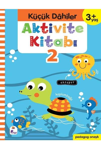 Küçük Dahiler Aktivite Kitabı 2 – 3+ Yaş (Pedagog Onaylı) - Gülizar Ç. Çetinkaya - Ayça G. Derin