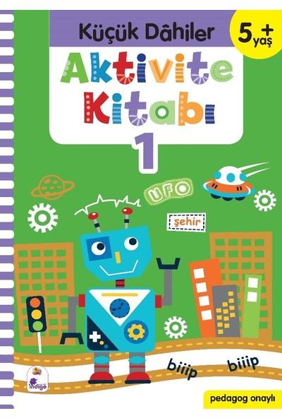 Küçük Dahiler Aktivite Kitabı 1 – 5+ Yaş (Pedagog Onaylı) - Gülizar Ç. Çetinkaya - Ayça G. Derin
