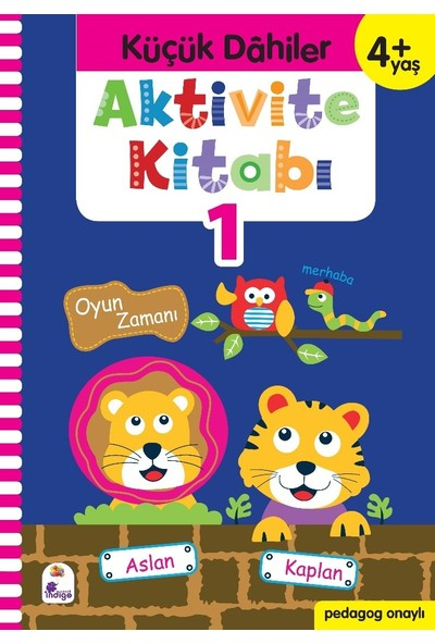 Küçük Dahiler Aktivite Kitabı 1 – 4+ Yaş (Pedagog Onaylı) - Gülizar Ç. Çetinkaya - Ayça G. Derin