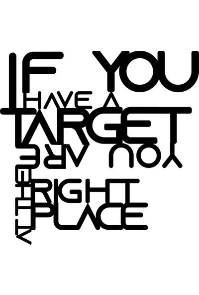 Karaen If You Have A Target You Are Ehtty Right Place Bir Hedefin Varsa Doğru Yerdesin Dekoratif Metal Duvar Yazısı