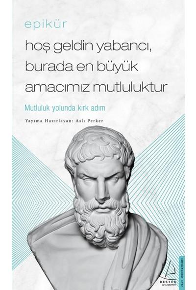 Epikür/Hoş Geldin Yabancı, Burada En Büyük Amacımız Mutluluktur - Aslı Perker