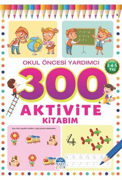 300 Aktivite Kitabım / Okul Öncesi Yardımcı (3-4-5 Yaş) - Tamer Topaloğlu