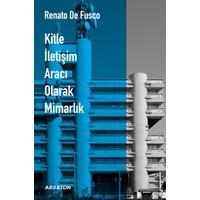 Kitle İletişim Aracı Olarak Mimarlık - Renato De Fusco