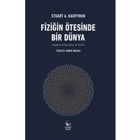 Fiziğin Ötesinde Bir Dünya - Yaşamın Ortaya Çıkışı Ve Evrimi - Stuart A. Kauffman