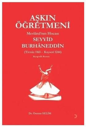 Aşkın Öğretmeni Mevlânâ'nın Hocası Seyyid Burhâneddin - Osman Selim