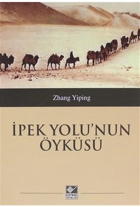 İpek Yolu'nun Öyküsü - Zhang Yiping