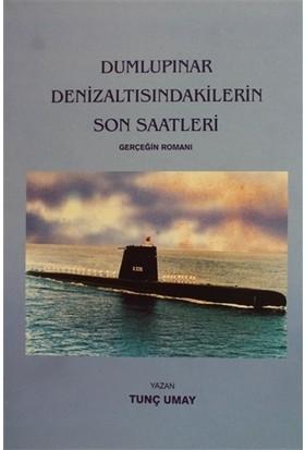 Dumlupınar Denizaltısındakilerin Son Saatleri - Tunç Umay