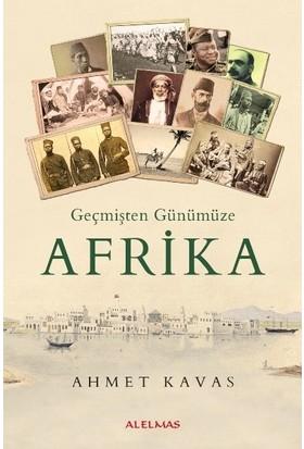 Geçmişten Günümüze Afrika - Ahmet Kavas