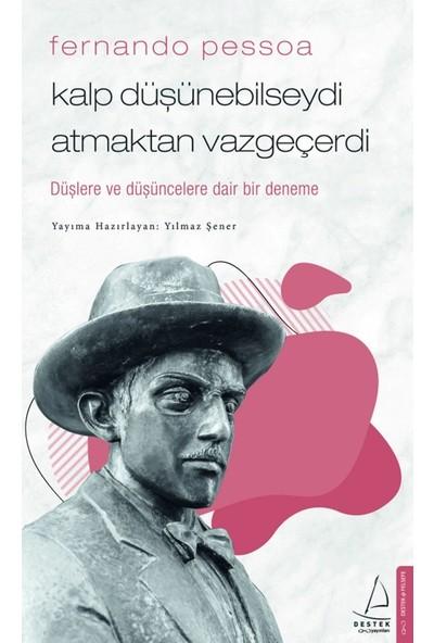 Fernando Pessoa / Kalp Düşünebilseydi Atmaktan Vazgeçerdi - Yılmaz Şener