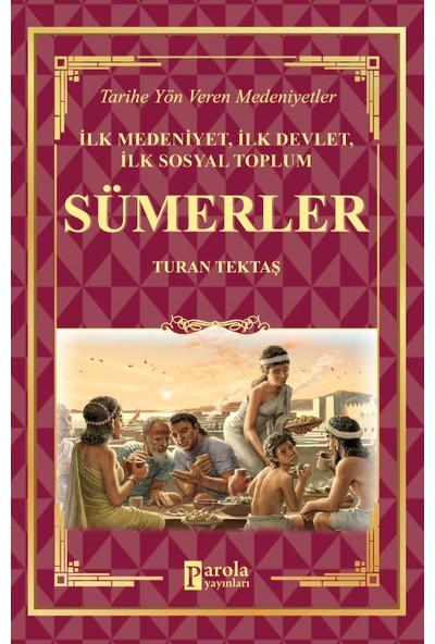 İlk Medeniyet İlk Devlet İlk Sosyal Toplum: Sümerler - Tarihe Yön Veren Medeniyetler - Turan Tektaş